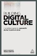 Building digital culture : a practical guide to successful digital transformation