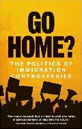 Go home? : the politics of immigration controversies