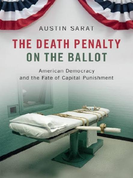 The death penalty on the ballot : American democracy and the fate of capital punishment