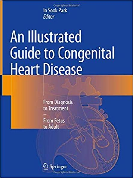 An illustrated guide to congenital heart disease : from diagnosis to treatment - from fetus to adult(선천성 심장병에 대한 안내서)