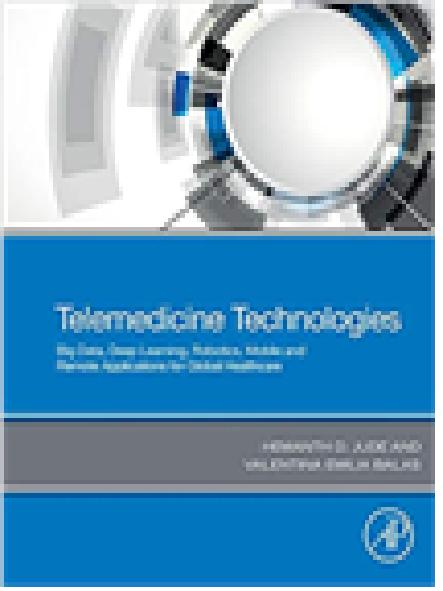 Telemedicine technologies : big data, deep learning, robotics, mobile and remote applications for global healthcare