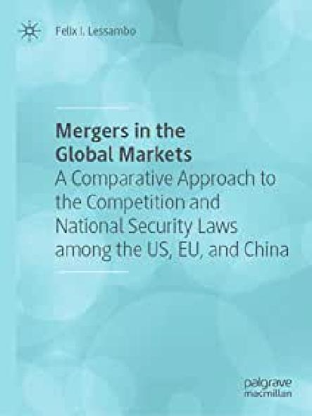 Mergers in the global markets : a comparative approach to the competition and national security laws among the US, EU, and China