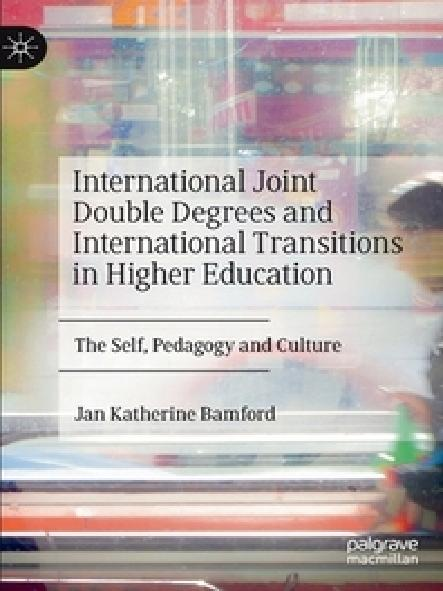 International joint double degrees and international transitions in higher education : the self, pedagogy and culture