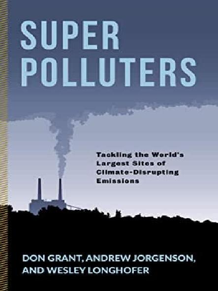 Super polluters : tackling the world's largest sites of climate-disrupting emissions