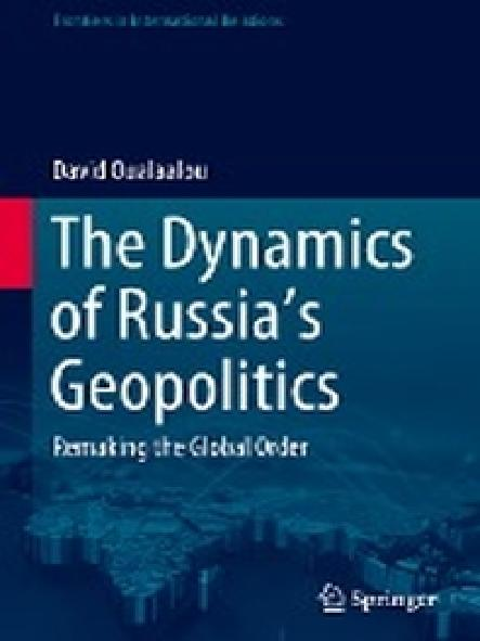 The dynamics of Russia's geopolitics : remaking the global order