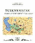 Turkmenistan : heart of the Great Silk Road